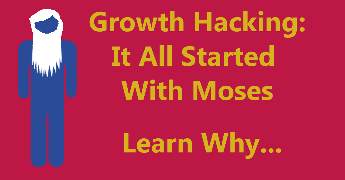 Growth Hacking - It All Started With Moses